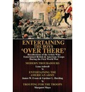 Entertaining the Boys 'Over There': Recollections of the Artists Who Entertained British & American Troops During the First World War-Modern Troubadou