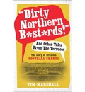 """Dirty Northern B*st*rds"" and Other Tales from the Terraces: The Story of Britain's Football Chants"
