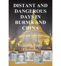 Distant and Dangerous Days in Burma and China