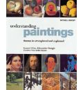 Understanding Paintings: Themes in Art Explored and Explained