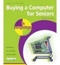 Buying a Computer for Seniors in Easy Steps: for the Over 50's