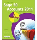 Sage 50 Accounts 2011 In Easy Steps 2011: Written for Non-Accountants