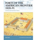 Forts of the American Frontier, 1820-91: Central and Northern Plains