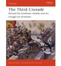 The Third Crusade: Richard the Lionheart, Saladin and the Struggle for Jerusalem