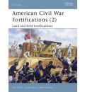 American Civil War Fortifications: Bk. 2: Land and Field Fortifications