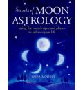The Secrets of Moon Astrology: Using the Moon's Signs and Phases to Enhance Your Life