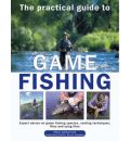 The Practical Guide to Game Fishing: Expert Advice on Game Fish, Casting Techniques, Flies and Fly Tying