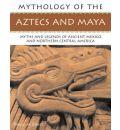 The Aztecs and Maya: Myths and Legends of Ancient Mexico and Northern Central America