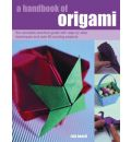 A Handbook of Origami: The Complete Practical Guide with Step-by-step Techniques and Over 80 Exciting Projects