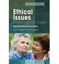 Ethical Issues in Dementia Care: Making Difficult Decisions