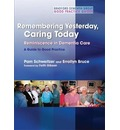 Remembering Yesterday, Caring Today: Reminiscence in Dementia Care - A Guide to Good Practice
