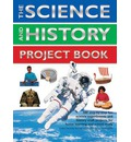 The Science and History Project Book: 300 Step-by-step Fun Science Experiments and History Craft Projects for Home Learning and School Study
