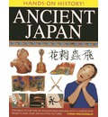 Hands-on History! Ancient Japan: Step Back to the Time of Shoguns and Samurai, with 15 Step-by-stepprojects and Over 330 Exciting Pictures