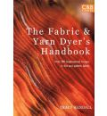 The Fabric & Yarn Dyer's Handbook: Over 100 Inspirational Recipes to Dye and Pattern Fabric