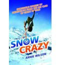 Snow Crazy: Incredible Stories of Derring-do from the Ski Club of Great Britain