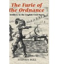 The Furie of the Ordnance: Artillery in the English Civil Wars