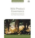 Wild Product Governance: Finding Policies That Work for Non-timber Forest Products