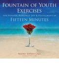 Fountain of Youth Exercises: For Vitality, Radiance, Joy & Fulfillment in Fifteen Minutes