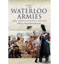 The Waterloo Armies: Men, Organization and Tactics