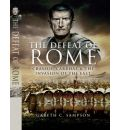 The Defeat of Rome: Crassus, Carrhae and the Invasion of the East