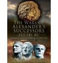 The Wars of Alexander's Successors 323-281 BC: Battles and Tactics v. 2