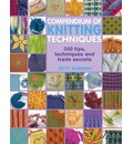 Compendium of Knitting Techniques: 200 Tips, Techniques and Trade Secrets