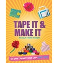 Tape It & Make It: 101 Craft Adventures with Duct Tape