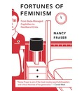 The Fortunes of Feminism: From Women's Liberation to Identity Politics to Anti-Capitalism