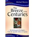 The Breeze of the Centuries: Introducing Great Theologians - From the Apostolic Fathers to Aquinas