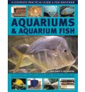 Aquariums and Aquarium Fish: The Comprehensive Expert Guide to Planning, Building, Stocking and Maintaining Your Aquaria, Both Marine and Freshwater, with Over 700 Step-by-step Colour Photographs and Artworks