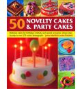 50 Novelty Cakes and Party Cakes: Delicious Cakes for Birthdays, Festivals and Special Occasions, Shown Step-by-step in 270 Colour Photographs