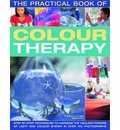 The Practical Book of Colour Therapy: Step-by-step Techniques to Harness the Healing Powers of Light and Colour
