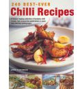 240 Best-Ever Chilli Recipes: A Tongue-tingling Collection of Fantastic Chilli Recipes from Around the World, Shown in More Than 245 Fiery Photographs