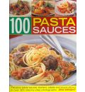 Pasta Sauces: Fabulous Pasta Sauces, Starters, Salads and Soups Shown in 300 Step-by-step Photographs