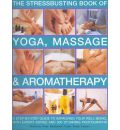 The Stressbusting Book of Yoga, Massage and Aromatherapy