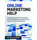 Online Marketing Help: How to Promote Your Online Business Using Twitter, Facebook, MySpace and Other Social Networks.
