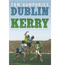 Dublin v. Kerry: The Story of the Epic Rivalry That Challenged Irish Sport