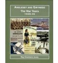 Anglesey and Gwynedd: The War Years, 1939-45