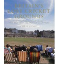 Britain's Lost Cricket Grounds: The Hallowed Homes of Cricket That Will Never See Another Ball Bowled