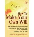 How to Make Your Own Will: Make Life Simpler for Those You Leave Behind - Ensure That Your Estate Goes to the People Who You Want to Benefit - Minimise the Tax in Your Estate