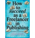 How to Succeed as a Freelancer in Publishing: The Complete Guide