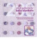 200 Stitch Patterns for Baby Blankets: Knitted and Crocheted Designs for Crib Covers, Shawls and Afghans
