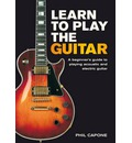 Learn to Play the Guitar: A Beginner's Guide to Playing Accoustic and Electric Guitar