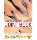 The Woodworker's Joint Book: The Complete Guide to Wood Joinery