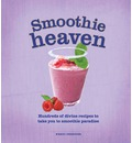 Smoothie Heaven: Hundreds of Divine Recipes to Take You to Smoothie Heaven