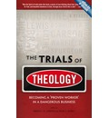 Trials of Theology: Becoming a Proven Worker in a Dangerous Business