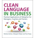 Clean Language in Business: Practical Applications of Metaphor for Managers, Coaches and Trainers