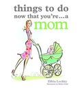 Things to Do Now That You're... a Mom