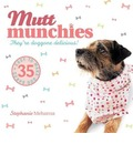 Mutt Munchies: 35 Easy-to-make Dog Bakes