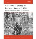 Chateau Thierry and Belleau Wood 1918: America's Baptism of Fire on the Marne
